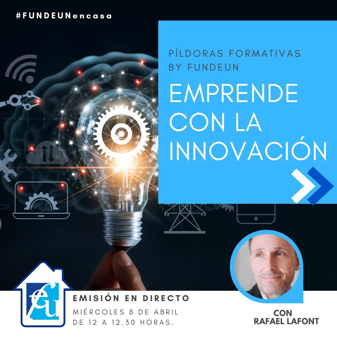 Webinar Emprende con la innovación por Rafael Lafont de FUNDEUN